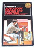 Chilton's Guide to Auto Body Repair and Painting: Step-by-step Repairs for Rust, Dents, Scratches