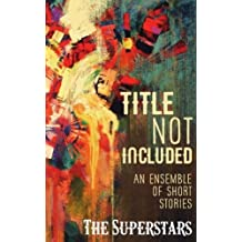 Title Not Included: An Ensemble of Short Stories