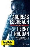 Perry Rhodan - Das größte Abenteuer: Roman - Andreas Eschbach