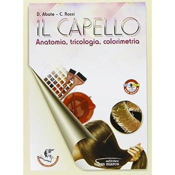 Il Capello. Anatomia, Tricologia, Colorimetria. Con Espansione Online. Per Gli Ist. Professionali