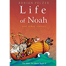 Life of Noah (The Bible for Aliens Book 2) (English Edition)