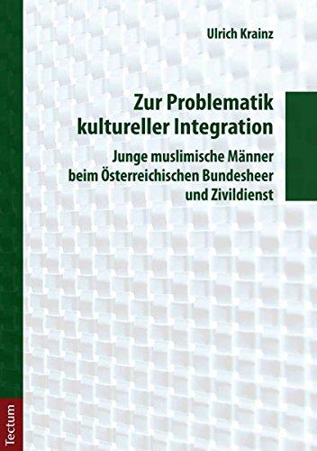 Zur Problematik kultureller Integration: Junge muslimische Männer beim Österreichischen Bundesheer und Zivildienst