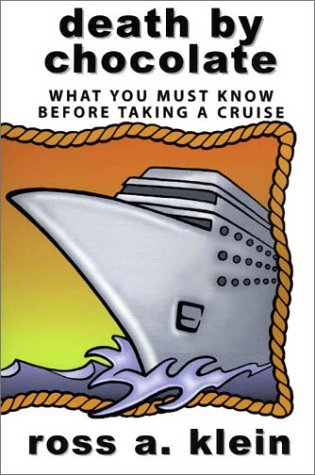 Death by Chocolate: What you must know before taking a cruise by Ross Klein (2001-06-01)