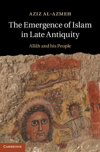 The Emergence of Islam in Late Antiquity: Allah and His People (English Edition)