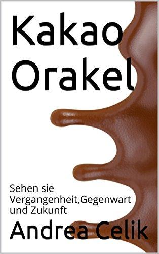 Kakao Orakel: Sehen sie Vergangenheit,Gegenwart und Zukunft (Orakeln im Alltag 7)
