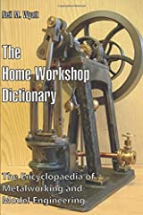 The Home Workshop Dictionary: The Encyclopaedia of Metalworking and Model Engineering Paperback