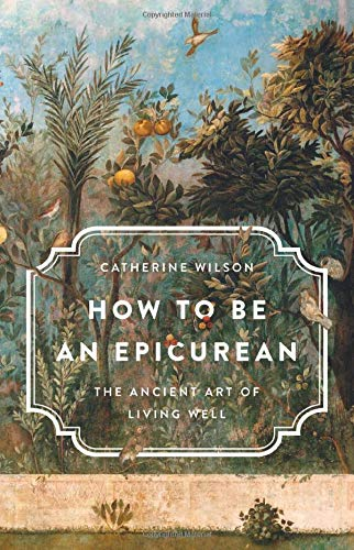 How to Be an Epicurean: The Ancient Art of Living Well
