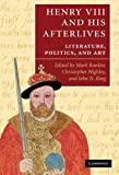 Henry VIII and his Afterlives: Literature, Politics, and Art