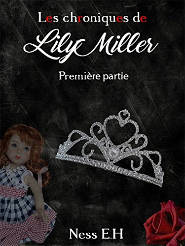 Les Chroniques de Lily Miller - Première partie: Tomes I, II, III par [E.H, Ness]