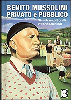 BENITO MUSSOLINI privato e pubblico: da Dovia  a piazzale Loreto, Milano 1945 par [Giann Franco Borelli]