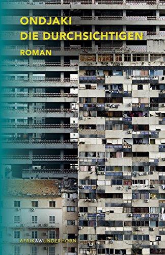 Die Durchsichtigen: Roman (AfrikAWunderhorn)