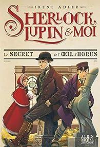 Sherlock, Lupin et moi, tome 8 : Le secret de l'oeil d'Horus par Irene Adler