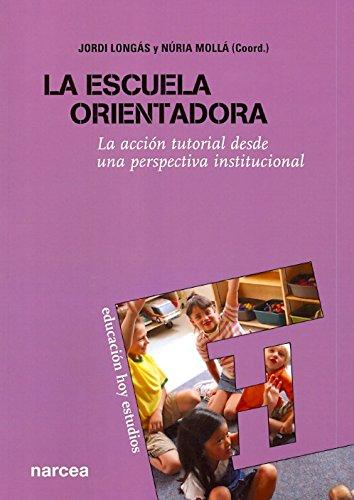 La escuela orientadora: La acción tutorial desde una perspectiva institucional (Educación Hoy Estudios) por Jordi Longás Mayayo