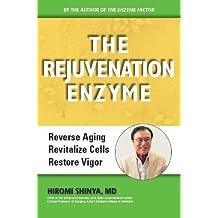 The Rejuvenation Enzyme: Reverse Ageing, Revitalize Cells, Restore Vigor by Hiromi Shinya (2012-10-20)