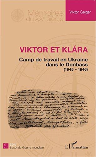 Viktor et Klara: Camps de travail en Ukraine dans le Donbass - (1945 - 1946) (Mémoires du XXe siècle) par Editions L'Harmattan