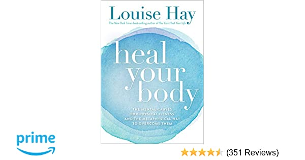 Heal Your Body: The Mental Causes for Physical Illness and