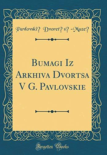 Bumagi Iz Arkhiva Dvort︠s︡a V G. Pavlovski︠e︡ (Classic Reprint) par Pavlovskiĭ Dvoret︠s︡-Muzeĭ