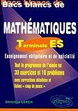 Bacs blancs de math, terminales ES - Tout le programme en 30 exercices et 10 problèmes corrigés