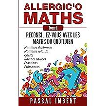 Allergic'o Maths, tome 1: Réconciliez-vous avec les maths du quotidien (French Edition)