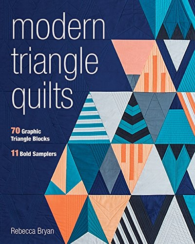 Modern Triangle Quilts: 70 Graphic Triangle Blocks - 11 Bold Samplers (Modern Quilting Designs)