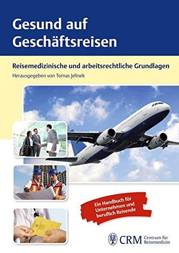 Gesund auf Geschäftsreisen: Reisemedizinisches Handbuch für berufliche Reisende und Unternehmen
