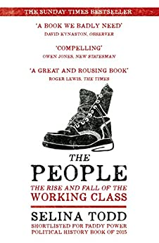 The People: The Rise and Fall of the Working Class, 1910-2010 by [Todd, Selina]