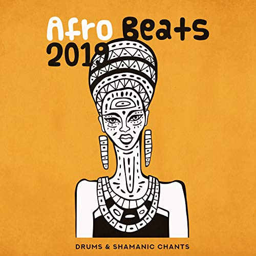 Afro Beats 2019: Drums & Shamanic Chants, Pop African Mix, Energetic New Age Songs, Relieve Stress & Negative, Exotic Sounds, Relaxation