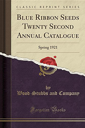 Blue Ribbon Seeds Twenty Second Annual Catalogue: Spring 1921 (Classic Reprint) (Ribbon Blue Pflanzen)
