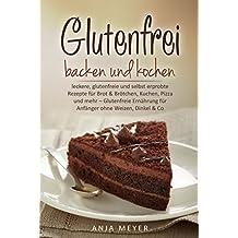 Glutenfrei backen und kochen: leckere, glutenfreie und selbst erprobte Rezepte für Brot & Brötchen, Kuchen, Pizza und mehr – Glutenfreie Ernährung für Anfänger ohne Weizen, Dinkel & Co. (Kochbuch)