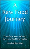 A Raw Food Journey: Transform Your Life in 7 Days and Feel Rejuvinated (English Edition)