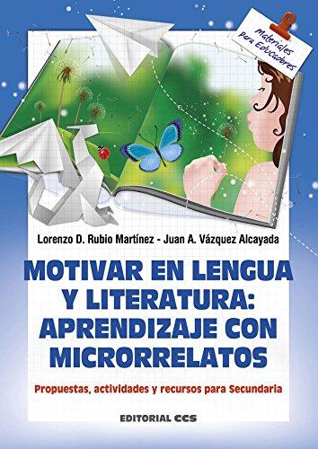 Motivar en lengua y literatura: aprendizaje con microrrelatos: Propuestas, actividades y recursos para Secundaria (Materiales para educadores) - 9788490233719