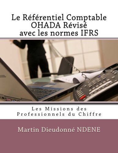 Le Référentiel Comptable OHADA Révisé  avec les normes IFRS: Les Missions des Professionnels du Chiffre par Ndene Martin Dieudonne