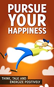 Positive Thinking Guide: Pursue Your Happiness: How to Create Habits of Positive Thinking, Optimism, and Happiness in Your Life (Think, Talk, and Energize Positively Book 1) (English Edition) von [Clarkson, Geraldine]