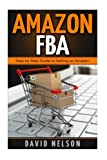 Amazon FBA: Step by Step Guide to Selling on Amazon