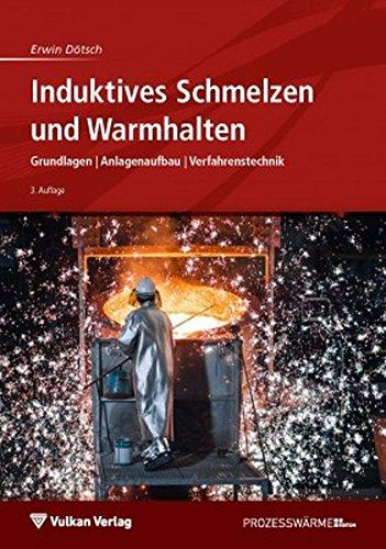 Induktives Schmelzen und Warmhalten: Grundlagen   Anlagenaufbau   Verfahrenstechnik (Edition Prozesswärme)