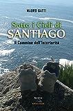Scarica Libro Sotto i Cieli di Santiago Il Cammino dell Interiorita (PDF,EPUB,MOBI) Online Italiano Gratis