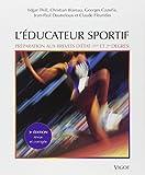 L'éducateur sportif - Préparation aux brevets d'Etat d'éducateur sportif (1er et 2e degrés) et au brevet professionnel de la jeunesse, de l'éducation populaire et du sport