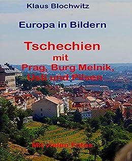 Europa in Bildern, Tschechien: Prag mit Aussig, Burg Melnik und Pilsen von [Blochwitz, Klaus]