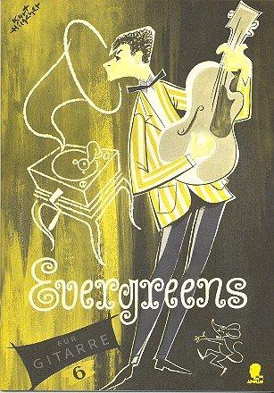 Evergreens: Altbekannte Weltschlager in Spezial-Bearbeitungen. Band 6. Gesang und Gitarre.