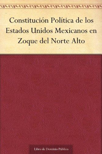 Constitución Política de los Estados Unidos Mexicanos en Zoque del Norte Alto