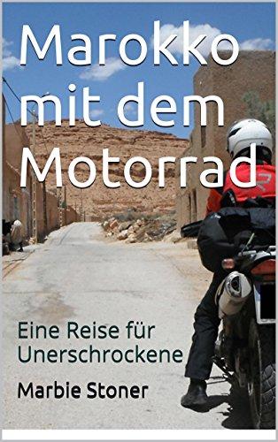 Marokko mit dem Motorrad: Eine Reise für Unerschrockene (Motorradreiseberichte  6)