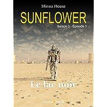 Sunflower - Le lac noir: Saison 3 Episode 1 (Sunflower Saison 3) (French Edition)