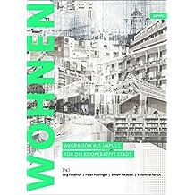 Zukunft: Wohnen: Migration als Impuls für die kooperative Stadt