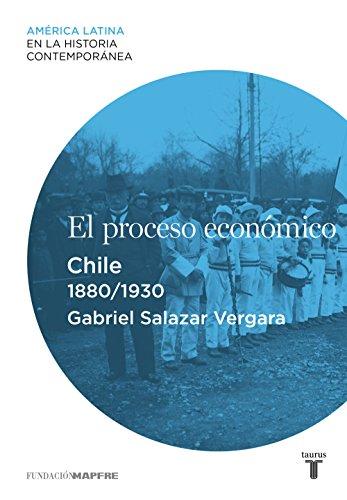 El proceso económico. Chile (1880-1930) por Gabriel Salazar Vergara