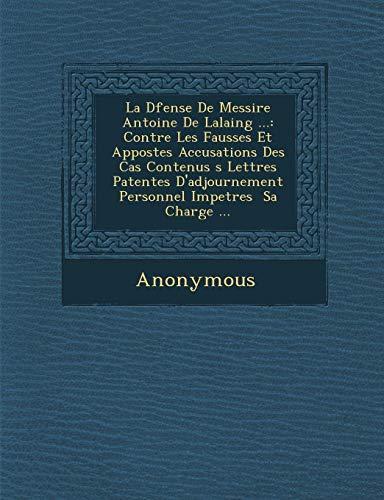 La D Fense de Messire Antoine de Lalaing .: Contre Les Fausses Et Appost Es Accusations Des Cas Contenus S Lettres Patentes D'Adjournement Personne -