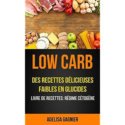 Low Carb: Des recettes délicieuses faibles en glucides (Livre De Recettes: Régime Cétogène)