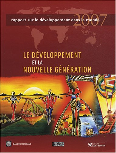 Rapport Sue Le Developpement Dans Le Monde 2007/ World Development Report 2007: Le Developpment Et La Nouvelle Generation/ Development and the Next Generation (Bank Development World Report)