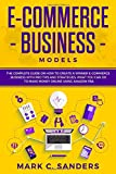 E-Commerce Business Models: The Complete Guide on How to Create a Winner E-Commerce Business with Pro Tips and Strategies, what you can do to Make ... using Amazon FBA. (online marketing, Band 3)