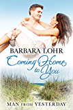 Coming Home to You: Heartwarming Beach Romance (Man from Yesterday Book 1)