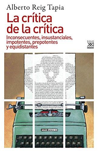 LA CRÍTICA DE LA CRÍTICA. Inconsecuentes, insustanciales, impotentes, prepotentes y equidistantes (Siglo XXI de Espa\x{00F1}a General) por ALBERTO REIG TAPIA